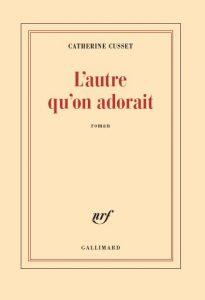 lautre-quon-adorait-de-catherine-cusset-205x300