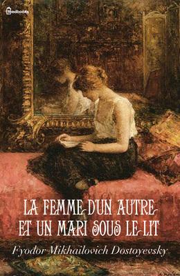 la femme d'un autre et un mari sous le lit de Fiodor Dostoïevski