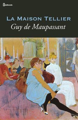 La maison Tellier Guy de Maupassant1