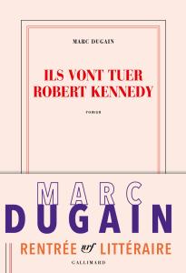Ils vont tuer Rober Kennedy de Marc Dugain