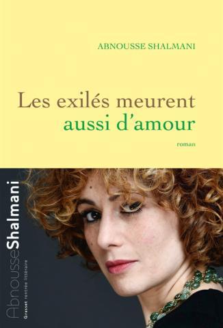 Les exilés meurent aussi d'amour de Abnousse Shalmani